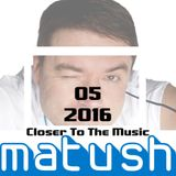 Matush_Closer To The Music_05.2016