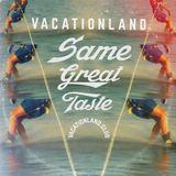 Vacationland #26 - Same Great Taste