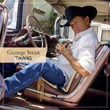 George Strait ~ Twang