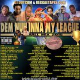 DJ DOTCOM_DEM NUH INNA MY LEAGUE_DANCEHAL_MIX {JUNE - 2015 - EXPLICIT VERSION}