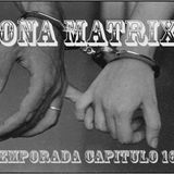 Zona Matrix 2ªtemporada capitulo 16