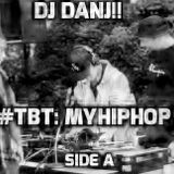 DJ DANJ!! presents #TBT: MYHIPHOP SIDE A (part 1 of 4)