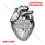 The Horny Chihuahua - Lovelee House #throwback Mix {Recorded in 2007}