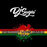 Dj Sugai - Everybody Loves Reggae Vol. 1