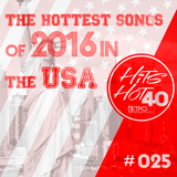 """""""The Hits Hot 40"""" The No1 Countdown - The Hottest Songs of 2016 in the USA"""