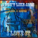 I Don't Like Jazz... I Love It