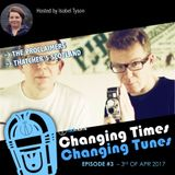 Changing Times Changing Tunes #3 - 3rd of April 2017