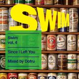 Swim vol. 4 - Since I Left You mixed by Dofru