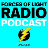 Forces of Light Radio Podcast ep.0