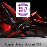 ELOQUENT NOISE : Podcast 006