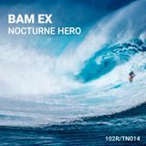 Bam Ex - Nocturne Hero (Melodic Techno Podcast)