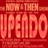 The Now & Then Show #040 (It's Valentine's Day, Bih!: Let's Talk 'Bout That Thang Called LOVE...)