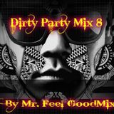 Dirty Party Mix 8/ You´re in the Mix with Mr. Feel GoodMix