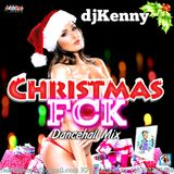 DJ KENNY CHRISTMAS FCK DANCEHALL MIX DEC 2K17