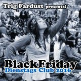 Dienstags Club Black Friday Teil 2