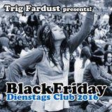 Dienstags Club Black Friday Teil 2