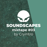 Soundscapes - mixtape #03 by Cryintro