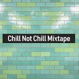 Chill Not Chill Mixtape