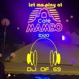 DJ of 69 - Let me play at cafe mambo ibiza