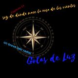 """Gotas de Luz """"Yo soy de donde nace la rosa de los vientos"""" (Programa 14)"""