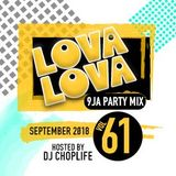 LOVA LOVA 9JA PARTY MIX SEPTEMBER 2018 VOL 61 MIXED BY DJ CHOPLIFE