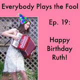 Everybody Plays the Fool, Episode 19: Happy Birthday Ruth!