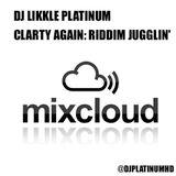 DJ LIKKLE PLATINUM - CLARTY AGAIN (Riddim Jugglin')