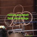 Rolling snowball-field recordings