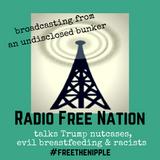 Radio Free Nation talks Trump Nutcases, Evil Breastfeeding & Racists all Across the USA
