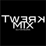 TWERK MIX / mixed by DJ TATSUMA