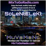 """MixToGoRadio.com presents """"MuVeMeNt"""" with SoLeNtELeKt on House Massive (Mon & Thur, 12-2am est)"""