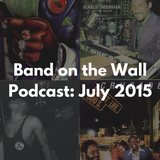 Band on the Wall podcast - July 2015