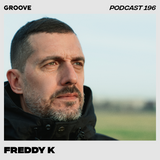 Groove Podcast 196 - Freddy K
