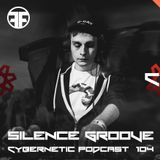 Silence Groove - Cybernetic Podcast 104