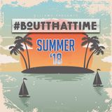 #BoutThatTime - #Summer18 - [Afrobashment - UK Rap - Hip Hop - R&B]
