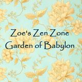 Zoe's Zen Zone #4 Garden of Babylon