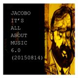 JACOBO - IT'S ALL ABOUT MUSIC 6.0 (20150814)