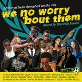 We no worry 'bout them - BlackUp Sound. 60 min of fresh dancehall on the mix. 2013
