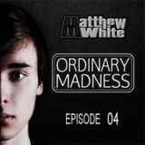 Matthew White - Ordinary Madness Podcast Episode 04 - Yrden Guest Mix