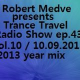Robert Medve presents Trance Travel Radio Show ep.43 / Vol.10 / 10.09.2013 year mix