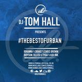 #thebestofURBAN   FOLLOW @DJTOMHALL ON TWITTER