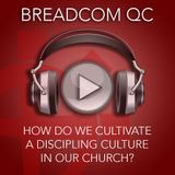 How do we Cultivate a Disciplemaking Culture in our Church?