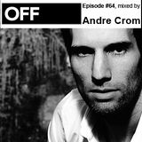OFF Recordings Podcast Episode #64, mixed by Andre Crom