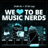 WE LOVE TO BE MUSIC NERDS - A Dada Hu + EL VOC collaboration