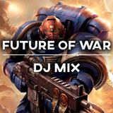 Future of War DJ Mix