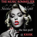"THE MUSIC SOMMELIER -presents- ""SHISHA NIGHT @ KIOSK, THE LAST PUFF"""