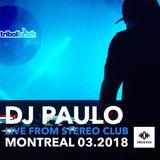 DJ PAULO  Live @ STEREO CLUB (AFTERHOURS)Montreal 03.2018