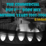 The Commercial but f*** Dope Mix (missing years 2001-2006) 2011