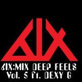 6IX:MIX - DEEP FEELS Vol. 5 ft. DEXY G MC