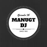 Manugt DJ. Episodio 36